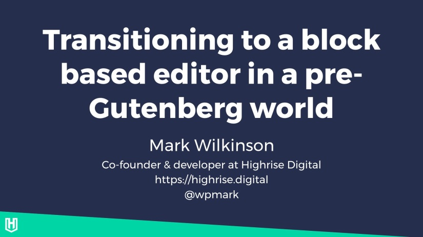 Talk: Transitioning to a block based WordPress editor in a pre-Gutenberg World at WordCamp Manchester